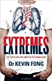Kevin Fong Extremes: Life, Death and the Limits of the Human Body by Fong, Kevin (2013)