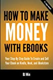 How To Make Money With Ebooks - Your Step-By-Step Guide To Create and Sell Your Ebook on Kindle, Nook, and iBookstore