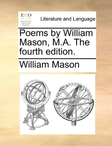 Poems by William Mason, M.A. The fourth edition.