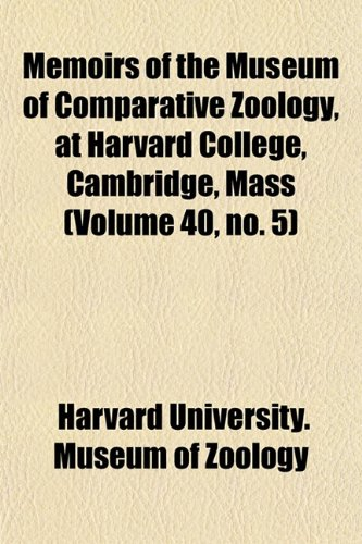 Memoirs of the Museum of Comparative Zoölogy, at Harvard College, Cambridge, Mass (Volume 40, no. 5)