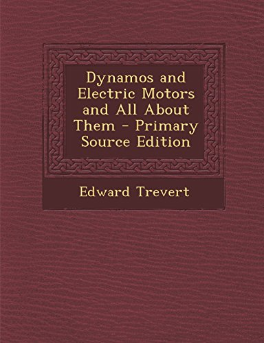 Dynamos And Electric Motors And All About Them - Primary Source Edition