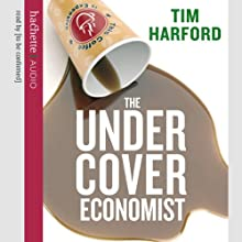 The Undercover Economist Audiobook by Tim Harford Narrated by Cameron Stewart