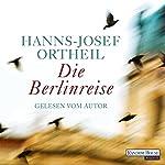 Die Berlinreise | Hanns-Josef Ortheil