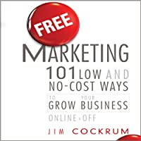 Free Marketing: 101 Low and No-Cost Ways to Grow Your Business, Online and Off (       UNABRIDGED) by Jim Cockrum Narrated by Sean Pratt