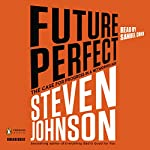 Future Perfect: The Case for Progress in a Networked Age | Steven Johnson