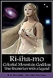 Ri-iha-mo - Celestial Mountain Goddess: True Encounters with a Legend of the Himalayas