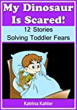 My Dinosaur Is Scared! - 12 Rhyming Stories Solving Toddler Problems and Fears
