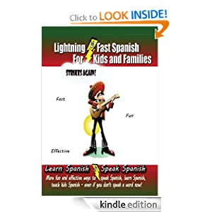 Lightning-fast Spanish For Kids And Families Strikes Again! More Fun Ways To Learn Spanish, Speak Spanish, And Teach Kids Spanish - Even If You Don't Speak A Word Now!