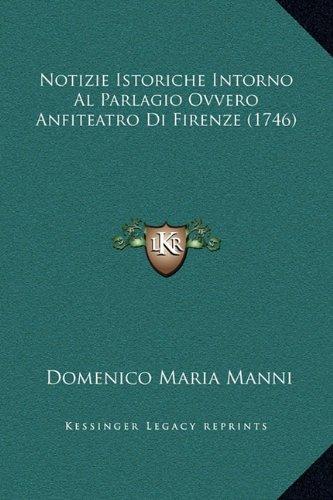 Notizie Istoriche Intorno Al Parlagio Ovvero Anfiteatro Di Firenze (1746)