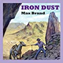 Iron Dust (       UNABRIDGED) by Max Brand Narrated by Jeff Harding