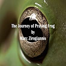 The Journey of Praying Frog (       UNABRIDGED) by Marc Zirogiannis Narrated by Sean W. Stewart