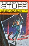 The Good Old Stuff: Adventure Sf in the Grand Tradition (0312192754) by Dozois, Gardner R.