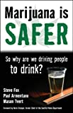 img - for Marijuana is Safer: So Why Are We Driving People to Drink? by Steve Fox (2009-08-24) book / textbook / text book