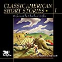 Classic American Short Stories, Volume 1 Hörbuch von William Faulkner, Thomas Wolfe, Edith Wharton,  more Gesprochen von: Charlton Griffin