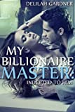 My Billionaire Master: Indebted To Him (Part One) (A BDSM Erotic Romance Novelette)