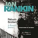 Rebus's Scotland: A Personal Journey Hörbuch von Ian Rankin, Ross Gillespie, Tricia Malley Gesprochen von: Ian Rankin, James Macpherson