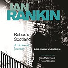 Rebus's Scotland: A Personal Journey (       UNABRIDGED) by Ian Rankin, Ross Gillespie, Tricia Malley Narrated by Ian Rankin, James Macpherson