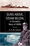 A. G. W. Lamont Guns Above, Steam Below