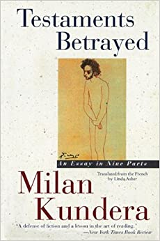 testaments betrayed by czech writer milan kunder essay In a sensational plot line that could have come straight from the pages of one of his own novels, the acclaimed czech-born writer milan kundera has been accused of denouncing a western spy to the.