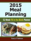 2015 Meal Planning: 52 Week Fill in the Blank Planner
