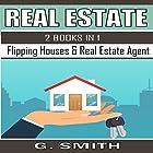 Real Estate, 2 Books in 1: Flipping Houses & Real Estate Agent Hörbuch von G. Smith Gesprochen von: Michael Hatak