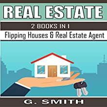 Real Estate, 2 Books in 1: Flipping Houses & Real Estate Agent Audiobook by G. Smith Narrated by Michael Hatak