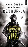echange, troc Mark Owen, Kevin Maurer - Ce jour-là : Au coeur du commando qui a tué Ben Laden