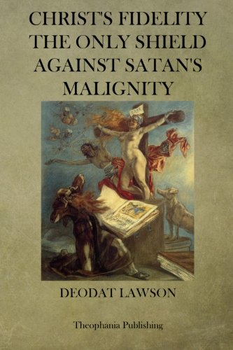 Christs Fidelity the Only Shield Against Satan's Malignity PDF