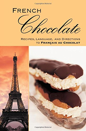 French CHOCOLATE: Recipes, Language, and Directions to Francais au Chocolat by A.K. Crump