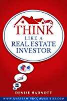Think Like A Real Estate Investor [Kindle Edition]