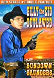 Steele, Bob Double Feature: Sundown Saunders (1936) / Billy The Kid Outlawed (1940)