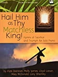 img - for Hail Him as Thy Matchless King! book / textbook / text book