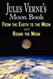 Jules Verne's Moon Book: From Earth to the Moon / Round the Moon