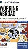 Working Abroad : The Complete Guide to Overseas Employment