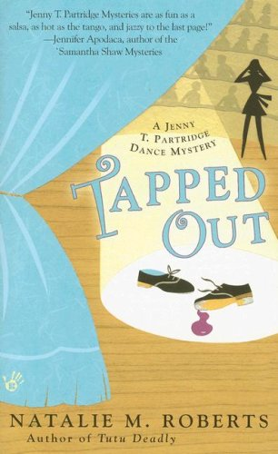 Tapped Out (Jenny T. Partridge Dance Mysteries, No. 2), Natalie M. Roberts