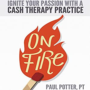 On Fire: Ignite Your Passion with a Cash Therapy Practice Audiobook