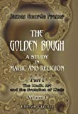 Image of The Golden Bough. A Study in Magic and Religion: Part 1. The Magic Art and the Evolution of Kings. Volume 1