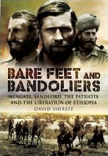 BARE FEET AND BANDOLIERS: Wingate, Sandford, the Patriots and the Liberation of Ethiopia by Shireff, David (2009) Hardcover PDF
