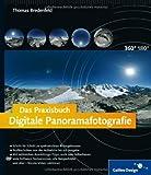 Das Praxisbuch Digitale Panoramafotografie: Der Intensiv-Workshop zur Panoramafotografie!