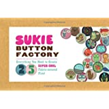 Sukie Button Factory: Everything You Need to Create 25 Super-cool Fabric-covered Pins!