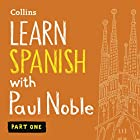 Collins Spanish with Paul Noble - Learn Spanish the Natural Way, Part 1 Hörbuch von Paul Noble Gesprochen von: Paul Noble