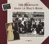 echange, troc Marie-Claire Juillard - Les mariages dans le Haut-Rhin