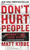 Don't Hurt People And Don't Take Their Stuff: A Libertarian Manife
