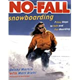 No-Fall Snowboarding: 7 Easy Steps to Safe and Fun Boarding ~ Danny Martin