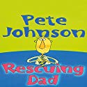 Rescuing Dad Audiobook by Pete Johnson Narrated by Steven Pacey