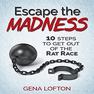 Escape the Madness: 10 Steps to Get Out of the Rat Race Audiobook