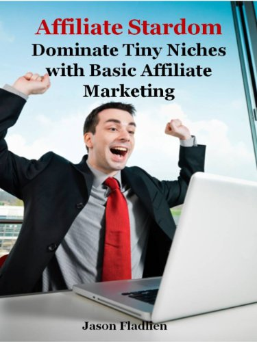 Affiliate Stardom - How to Dominate Tiny Niches 