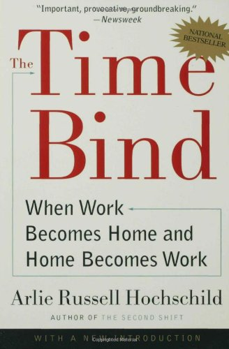 Amazon.com: The Time Bind: When Work Becomes Home and Home Becomes Work (9780805066432): Arlie Russell Hochschild: Books