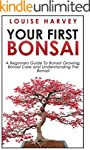 Your First Bonsai: A Beginners Guide...