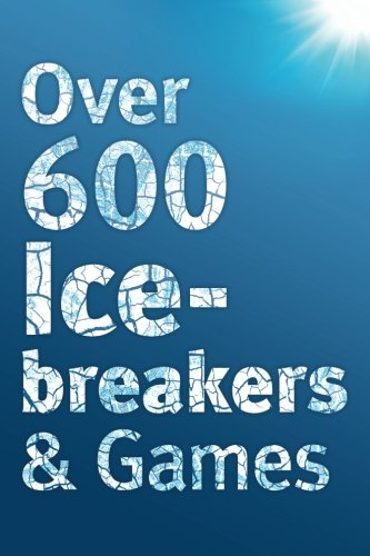 Over 600 Icebreakers & Games: Hundreds of ice breaker questions, team building games and warm-up activities for your small group or team (Team Building Books compare prices)